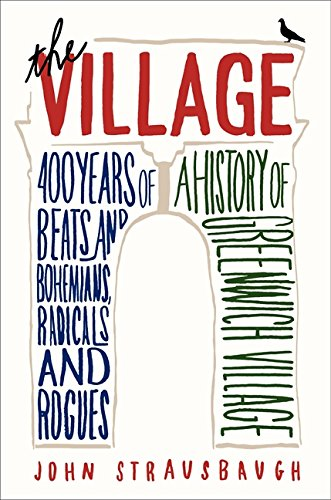 9780062078193: The Village: 400 Years of Beats and Bohemians, Radicals and Rogues, a History of Greenwich Village