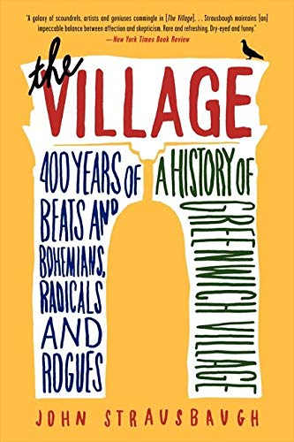 9780062078216: The Village: 400 Years of Beats and Bohemians, Radicals and Rogues, a History of Greenwich Village