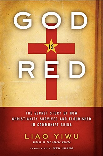 9780062078469: God Is Red: The Secret Story of How Christianity Survived and Flourishedin Communist China