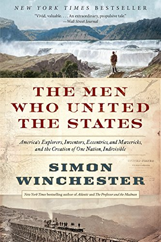 9780062079619: The Men Who United the States: America's Explorers, Inventors, Eccentrics, and Mavericks, and the Creation of One Nation, Indivisible
