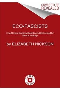 9780062080042: Eco-Fascists: How Radical Conservationists Are Destroying Our Natural Heritage