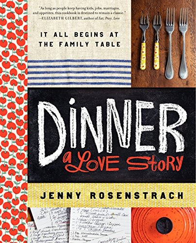 Dinner: A Love Story: It all begins at the family table: Rosenstrach, Jenny