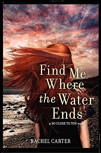 9780062081117: Find Me Where the Water Ends (So Close to You Trilogy)