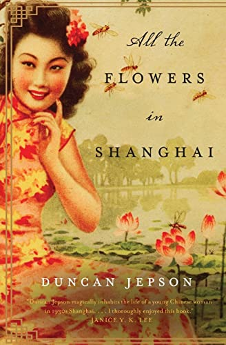 All the Flowers in Shanghai: A Novel: Duncan Jepson