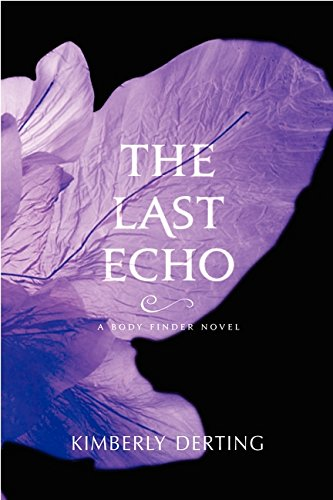 The Last Echo: A Body Finder Novel: Derting, Kimberly
