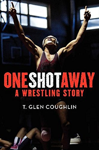 9780062083234: One Shot Away: A Wrestling Story