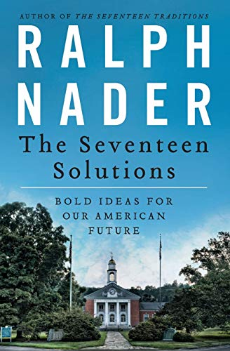 The Seventeen Solutions: Bold Ideas for Our American Future (0062083538) by Ralph Nader