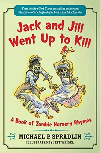 9780062083593: Jack and Jill Went Up to Kill: A Book of Zombie Nursery Rhymes