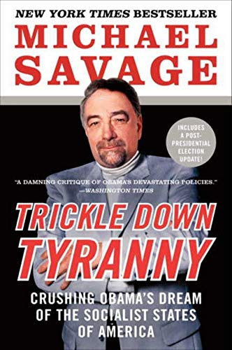 Trickle Down Tyranny: Crushing Obama's Dream of the Socialist States of America (9780062084002) by Michael Savage