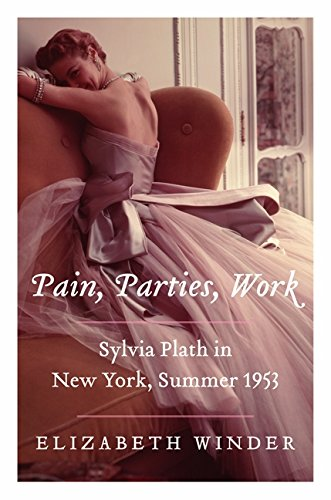 9780062085498: Pain, Parties, Work: Sylvia Plath in New York, Summer 1953