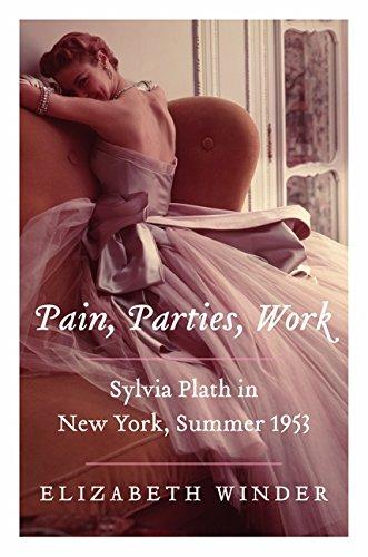 9780062085498: Pain, Parties, Work: Sylvia Plath in New York, Summer 1953