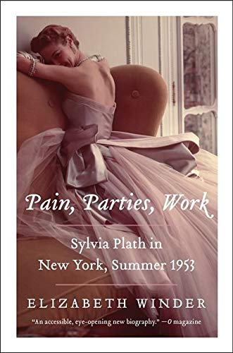 9780062085559: Pain, Parties, Work: Sylvia Plath in New York, Summer 1953 (P.S.)