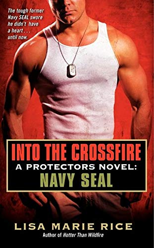 9780062085795: Into the Crossfire: A Protectors Novel: Navy Seal