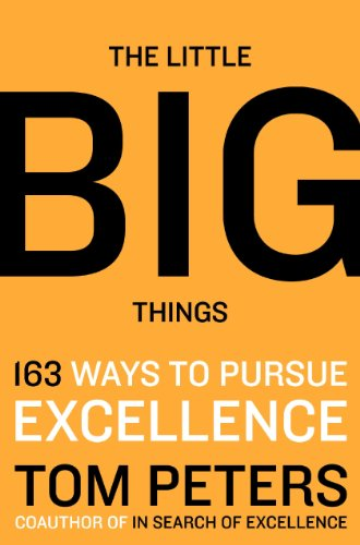 The Little Big Things: 163 Ways to Pursue Excellence (0062086642) by Peters, Thomas J.