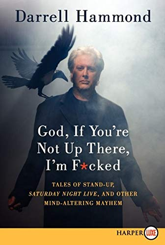 9780062088758: God, If You're Not Up There, I'm F*cked: Tales of Stand-up, Saturday Night Live, and Other Mind-Altering Mayhem