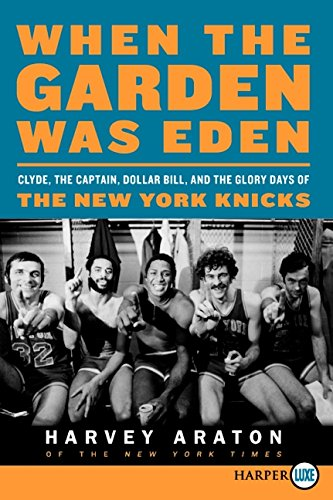 9780062088789: When the Garden Was Eden LP: Clyde, the Captain, Dollar Bill, and the Glory Days of the New York Knicks
