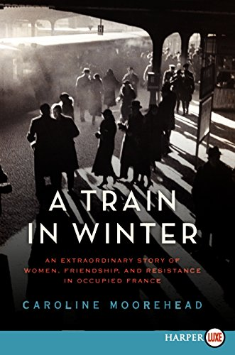 9780062088802: A Train in Winter: An Extraordinary Story of Women, Friendship, and Resistance in Occupied France (The Resistance Trilogy)