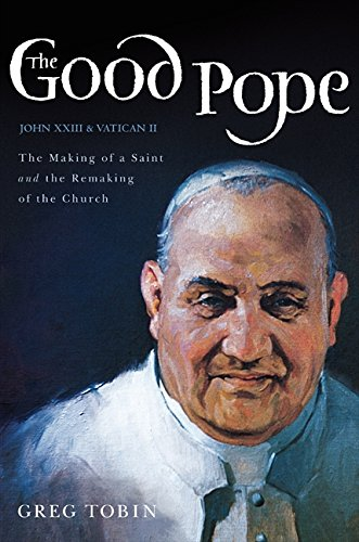 9780062089434: The Good Pope: The Making of a Saint and the Remaking of the Church--The Story of John XXIII and Vatican II