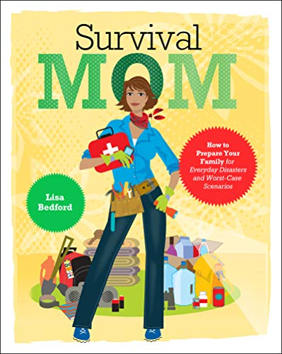 9780062089465: Survival Mom: How to Prepare Your Family for Everyday Disasters and Worst-Case Scenarios