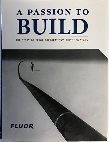 9780062089625: A Passion to Build: The Story of Fluor Corporation's First 100 Years