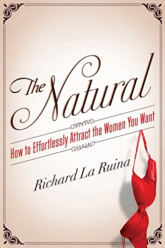 9780062089786: The Natural: How to Effortlessly Attract the Women You Want