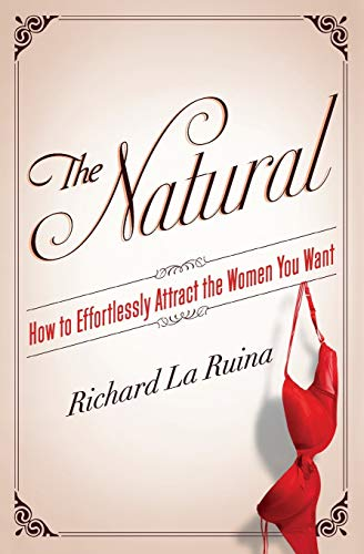 9780062089809: The Natural: How to Effortlessly Attract the Women You Want