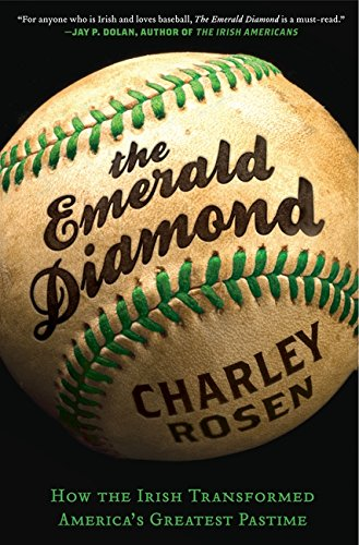 The Emerald Diamond: How the Irish Transformed Americas Greatest Pastime: Charley Rosen