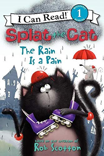 Splat the Cat: The Rain Is a Pain (I Can Read Book 1): Scotton, Rob