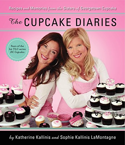 9780062090607: The Cupcake Diaries: Recipes and Memories from the Sisters of Georgetown Cupcake