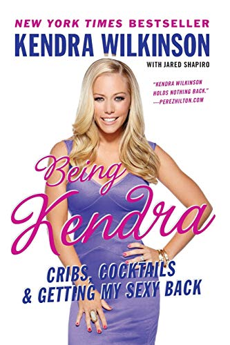 9780062091192: Being Kendra: Cribs, Cocktails, and Getting My Sexy Back