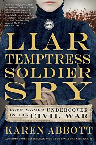 9780062092892: Liar, Temptress, Soldier, Spy: Four Women Undercover in the Civil War
