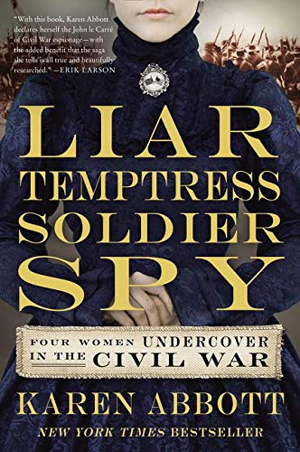 9780062092908: Liar, Temptress, Soldier, Spy: Four Women Undercover in the Civil War