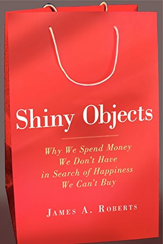 9780062093608: Shiny Objects: Why We Spend Money We Don't Have in Search of Happiness We Can't Buy