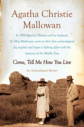 9780062093707: Come, Tell Me How You Live: An Archaeological Memoir