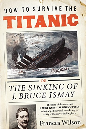 9780062094544: How to Survive the Titanic: The Sinking of J. Bruce Ismay