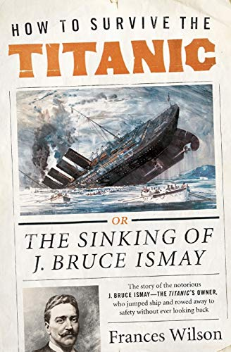 9780062094551: How to Survive the Titanic: The Sinking of J. Bruce Ismay