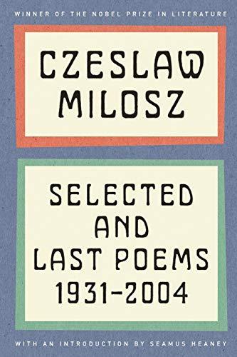 Czeslaw Milosz: Selected and Last Poems, 1931-2004: Milosz, Czeslaw