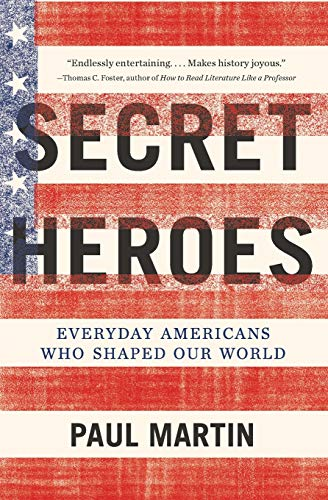 9780062096043: Secret Heroes: Everyday Americans Who Shaped Our World