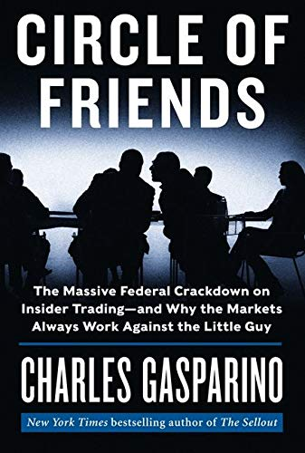 9780062096067: Circle of Friends: The Massive Federal Crackdown on Insider Trading---and Why the Markets Always Work Against the Little Guy