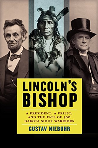 9780062097682: Lincoln's Bishop: A President, A Priest, and the Fate of 300 Dakota Sioux Warriors