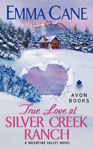 True Love at Silver Creek Ranch: A Valentine Valley Novel: Cane, Emma