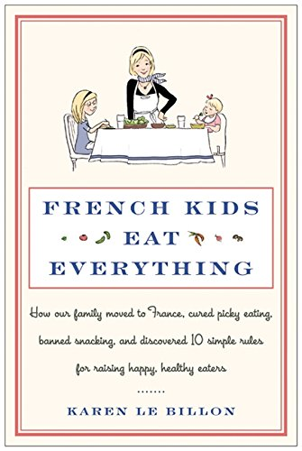 9780062103291: French Kids Eat Everything: How Our Family Moved to France, Cured Picky Eating, Banned Snacking, and Discovered 10 Simple Rules for Raising Happy,