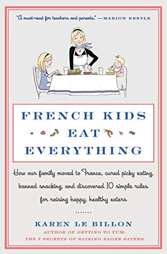 9780062103307: French Kids Eat Everything: How Our Family Moved to France, Cured Picky Eating, Banned Snacking, and Discovered 10 Simple Rules for Raising Happy,