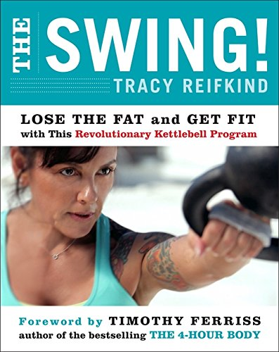 9780062104199: The Swing!: Discover the Revolutionary Kettlebell Program That Will Take You from Fat to Fit