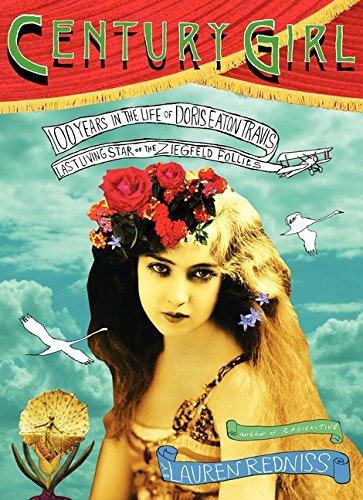 9780062104885: Century Girl: 100 Years in the Life of Doris Eaton Travis, Last Living Star of the Ziegfeld Follies