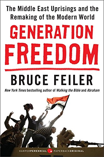 9780062104984: Generation Freedom: The Middle East Uprisings and the Remaking of the Modern World