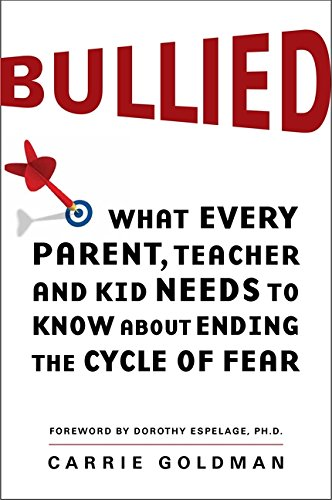 9780062105073: Bullied: What Every Parent, Teacher, and Kid Needs to Know about Ending the Cycle of Fear