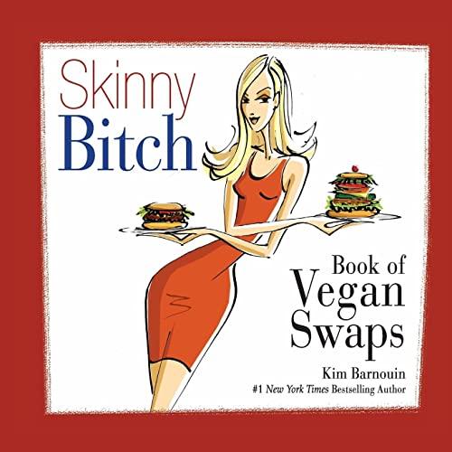 Skinny Bitch Book of Vegan Swaps: Kim Barnouin