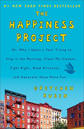 9780062105240: The Happiness Project: Or, Why I Spent a Year Trying to Sing in the Morning, Clean My Closets, Fight Right, Read Aristotle, and Generally Have More Fun