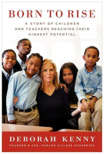9780062106209: Born to Rise: A Story of Children and Teachers Reaching Their Highest Potential